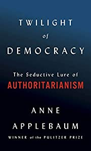 Twilight of Democracy: The Seductive Lure of Authoritarianism (English Edition)