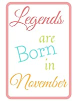 Legends  Are Born In November Notebook Journal Perfect Present: Best Birthday Gift for Women Men Girls Boys Adults Who Are Born In November