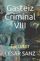 Gasteiz Criminal  VIII: Ejecutor