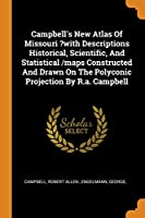 Campbell's New Atlas of Missouri ?with Descriptions Historical, Scientific, and Statistical /Maps Constructed and Drawn on the Polyconic Projection by R.A. Campbell