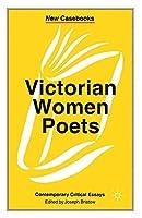 Victorian Women Poets: Emily Brontë, Elizabeth Barrett Browning, Christina Rossetti (New Casebooks)