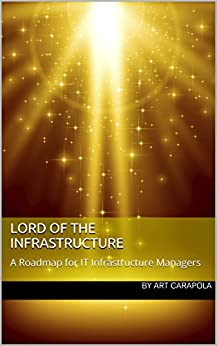 Lord of the Infrastructure: A Roadmap for IT Infrastructure Managers by [Carapola, Art]