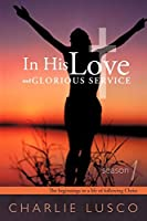 In His Love and Glorious Service: The Beginnings in a Life of Following Christ