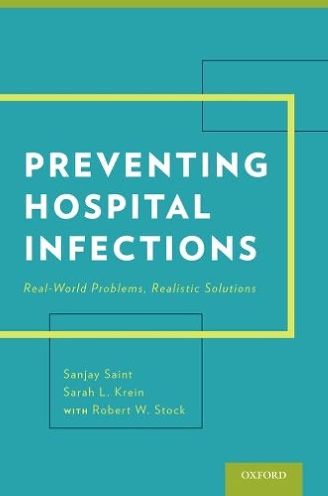 無礼に障害征服Preventing Hospital Infections: Real-World Problems, Realistic Solutions