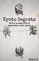 Kyoto Segreta: Dietro la superficie si nascondono mille storie