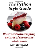 The Python Style Guide Illustrated with Tempting Pictures of Cheesecake