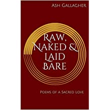 Raw, Naked & Laid Bare: Poems of a Sacred Love