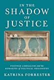 In the Shadow of Justice: Postwar Liberalism and the Remaking of Political Philosophy (English Edition)