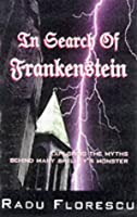 In Search of Frankenstein: Exploring the Myths Behind Mary Shelley's Monster
