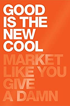 Good Is the New Cool: Market Like You Give a Damn by [Aziz, Afdhel, Jones, Bobby]