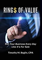 Ring$ of Value: Run Your Business Every Day Like It's for Sale