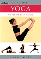 Yoga: A Step-By-Step Guide (In a Nutshell S.)