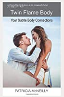 Twin Flame Body- Your Subtle Body Connections: A book for those in Love and wishing deeper connection (Twin Flame Body and Ascension)