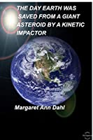 The day Earth was saved from a Giant Asteroid by a Kinetic Impactor