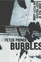 Bubbles: A Dark Tale of Seedy Politics and Petty Crime