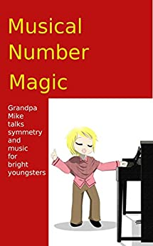 Musical Number Magic: grandpa mike talks symmetry and music for bright youngsters by [Grandpa Mike KH]