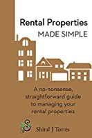 Rental Properties Made Simple: A No-Nonsense, Straightforward Guide to Managing Your Rental Properties