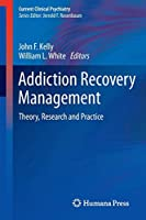 Addiction Recovery Management: Theory, Research and Practice (Current Clinical Psychiatry)