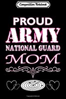 Composition Notebook: Proud Army National Guard Mom U.S. Military Gift  Journal/Notebook Blank Lined Ruled 6x9 100 Pages