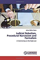 Judicial Robotism, Procedural Narcissism and Formalism: A Commentary on the Hijab case