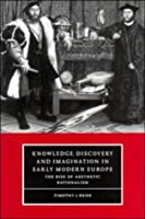 Knowledge, Discovery and Imagination in Early Modern Europe: The Rise of Aesthetic Rationalism (Cambridge Studies in Renaissance Literature and Culture)