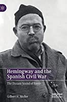 Hemingway and the Spanish Civil War: The Distant Sound of Battle