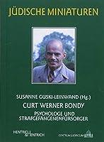 Curt Werner Bondy: 1894-1972 / Psychologe und Strafgefangenenfuersorger