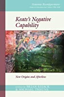 Keats's Negative Capability: New Origins and Afterlives (Romantic Reconfigurations: Studies in Literature and Culture 1780 1850)