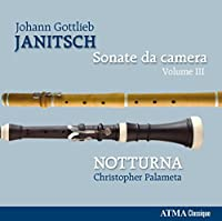 ヨハン・ゴットリープ・ヤニチュ : 室内ソナタ 第3集 (Johann Gottlieb Janitsch : Sonate da camera Volume III / NOTTURNA , Christopher Palameta) [輸入盤]
