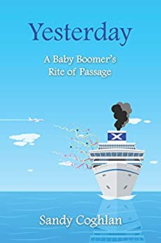 Yesterday: A Baby Boomer's Rite of Passage by [Coghlan, Sandy]