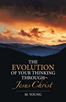 The Evolution of Your Thinking Through Jesus Christ