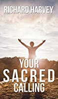 Your Sacred Calling: Awakening the Soul to a Spiritual Life in the 21st Century