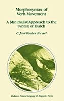 Morphosyntax of Verb Movement: A Minimalist Approach to the Syntax of Dutch (Studies in Natural Language and Linguistic Theory)