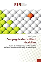 Compagnie d'un milliard de dollars: Guide de l'entrepreneur sur les modèles d'affaires pour les entreprises à forte croissance
