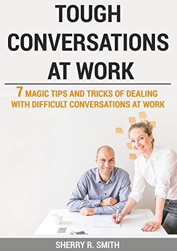 TOUGH CONVERSATIONS AT WORK: 7 MAGIC TIPS AND TRICKS OF DEALING WITH DIFFICULT CONVERSATIONS AT WORK (English Edition)