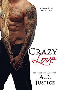 Crazy Love: A Crazy Series Short Story (The Crazy Series) by [Justice, A.D.]