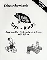 Collectors Encyclopedia Toys-Banks: Cast Iron, Tin Wind-Up, Autos & More With Prices (A Schiffer Book for Collectors)