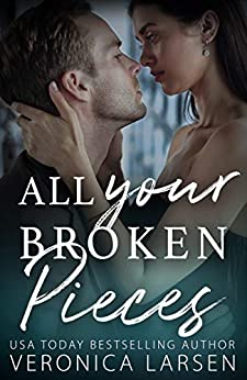 All Your Broken Pieces by [Larsen, Veronica]