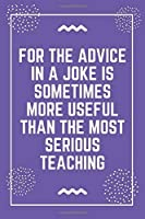 """For the advice in a joke is sometimes more useful than the most serious teaching: Best Teacher Notebook 