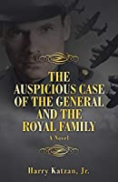 THE AUSPICIOUS CASE OF THE GENERAL AND THE ROYAL FAMILY: A Novel