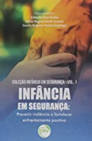 INFÂNCIA EM SEGURANÇA: prevenir violência e fortalecer enfrentamento positivo Coleção Infância em Segurança, Vol. 1