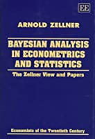 Bayesian Analysis in Econometrics and Statistics: The Zellner View and Papers (Economists of the Twentieth Century)