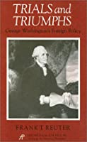 Trials and Triumph: George Washington's Foreign Policy (A.M. Pate, Jr. Series on the American Presidency, No 2)