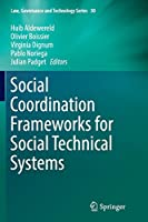 Social Coordination Frameworks for Social Technical Systems (Law, Governance and Technology Series)