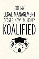 Got My Legal Management Degree. Now I'm Highly Koalified: Funny Blank Notebook for Graduation (Alternative to A Greeting Card - Grad Koala Pun)
