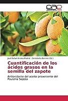 Cuantificaci?n de los ?cidos grasos en la semilla del zapote: Antioxidante del aceite proveniente del Pouteria Sapota (Spanish Edition)【洋書】 [並行輸入品]