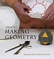 Making Geometry: Exploring Three-Dimensional Forms by Jon Allen(2012-09-15)