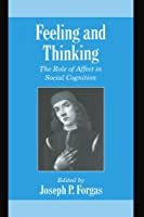 Feeling and Thinking: The Role of Affect in Social Cognition (Studies in Emotion and Social Interaction)