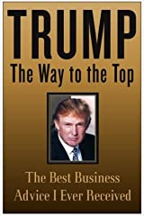 Trump: The Way to the Top: The Best Business Advice I Ever Received Kindle Edition