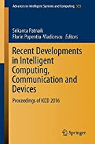 Recent Developments in Intelligent Computing, Communication and Devices: Proceedings of ICCD 2016 (Advances in Intelligent Systems and Computing)